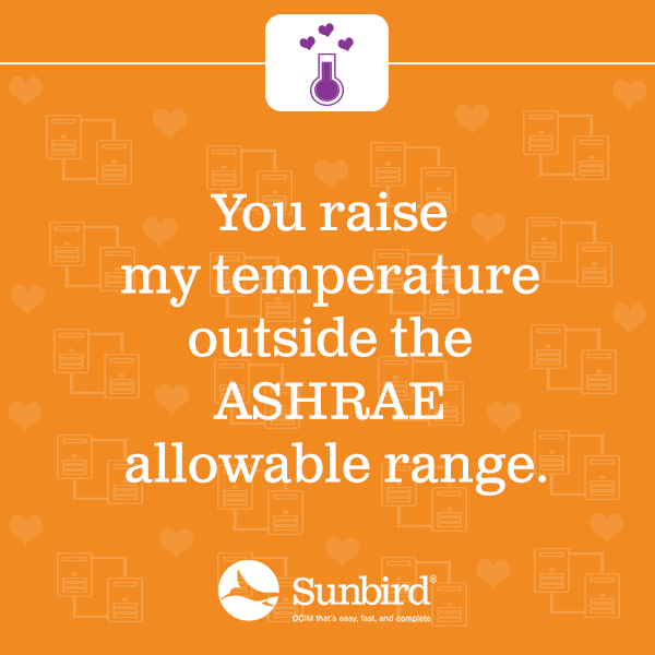 You raise my temperature outside the ASHRAE allowable range.