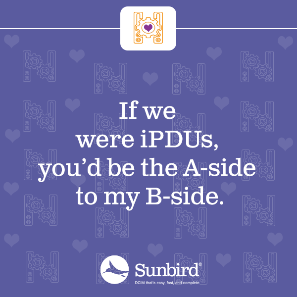 If we were iPDUs, you'd be the A-side to my B-side.